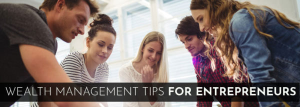 Wealth Management Tips for Entrepreneurs