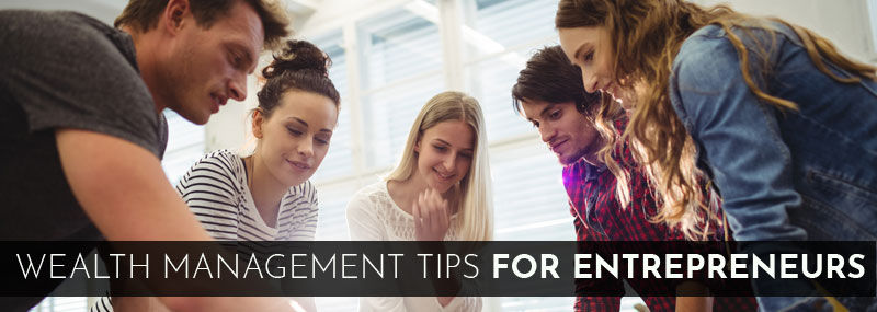 Wealth Management Tips for Entrepreneurs