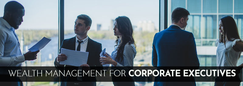 Wealth Management Tips for Corporate Executives
